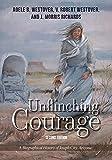Unflinching Courage: A Biographical History of Joseph City, Arizona