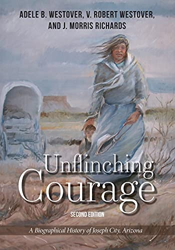 Compare Textbook Prices for Unflinching Courage: A Biographical History of Joseph City, Arizona 2nd ed. Edition ISBN 9780998696027 by Westover, V Robert,Westover, Adele B,Richards, J Morris