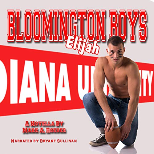 Bloomington Boys: Elijah                   By:                                                                                                                                 Mark Roeder                               Narrated by:                                                                                                                                 Bryant Sullivan                      Length: 4 hrs and 55 mins     Not rated yet     Overall 0.0