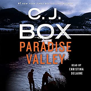 Paradise Valley     A Novel              By:                                                                                                                                 C. J. Box                               Narrated by:                                                                                                                                 Christina Delaine                      Length: 10 hrs and 6 mins     844 ratings     Overall 4.5