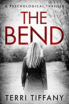 The Bend: A psychological thriller that will grip you to the final pages by [Terri Tiffany]