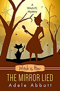 Witch is How The Mirror Lied (A Witch P.I. Mystery Book 27) by [Adele Abbott]