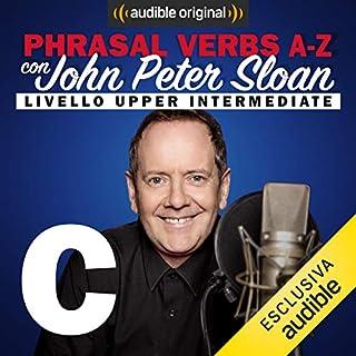 C (Lesson 6)     Phrasal verbs A-Z con John Peter Sloan              Di:                                                                                                                                 John Peter Sloan                               Letto da:                                                                                                                                 John Peter Sloan                      Durata:  24 min     31 recensioni     Totali 4,9