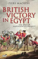 British Victory in Egypt: The End of Napoleon's Conquest