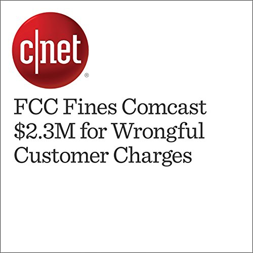 FCC Fines Comcast $2.3M for Wrongful Customer Charges cover art