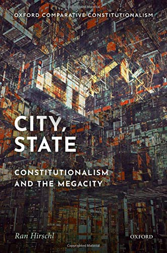 City, State: Comparative Constitutionalism and the Megacity (Oxford Comparative Constitutional)