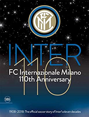 FC Internazionale Milano 110th Anniversary: 1908-2018: The Official Soccer Story of Inter's Eleven Decades