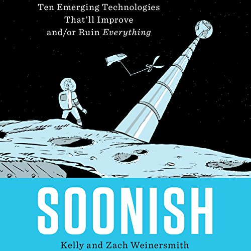 Soonish Audiobook By Kelly Weinersmith, Zach Weinersmith cover art