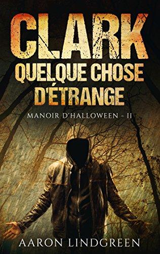 Clark - Quelque Chose d'Étrange: Manoir d'Halloween - II (French Edition)