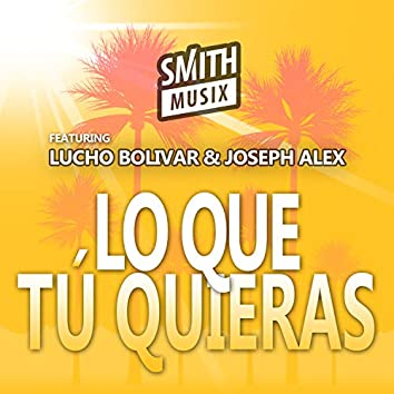 Lo Que Tú Quieras (feat. Lucho Bolivar & Joseph Alex)