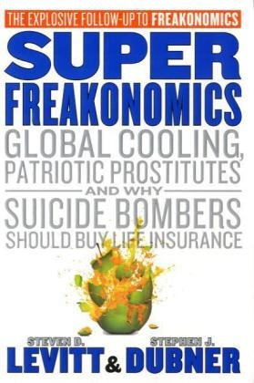 SuperFreakonomics: Global Cooling, Patriotic Prostitutes, and Why Suicide Bombers Should Buy Life Insuranceの詳細を見る
