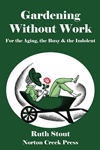 Gardening Without Work: For the Aging, the Busy & the Indolent (Ruth Stout Book 1) by [Ruth Stout, Nan Stone, Robert Plamondon]