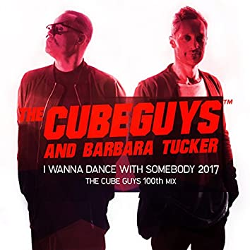 I Wanna Dance with Somebody 2017 (The Cube Guys 100th Mix)