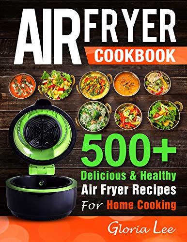 An image of the Air Fryer Cookbook: 500+ Delicious & Healthy Air Fryer Recipes For Home Cooking