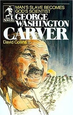George Washington Carver: Man's Slave Becomes God's Scientist (Sower Series)