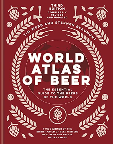 World Atlas of Beer: THE ESSENTIAL NEW GUIDE TO THE BEERS OF THE WORLD