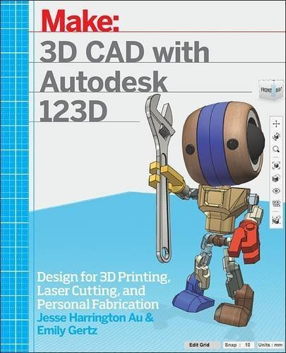 3D CAD with Autodesk 123D: Designing for 3D Printing, Laser Cutting, and Personal Fabrication by Jesse Harrington Au (2015-12-25)
