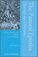 The Pastoral Epistles Through the Centuries (Wiley Blackwell Bible Commentaries)