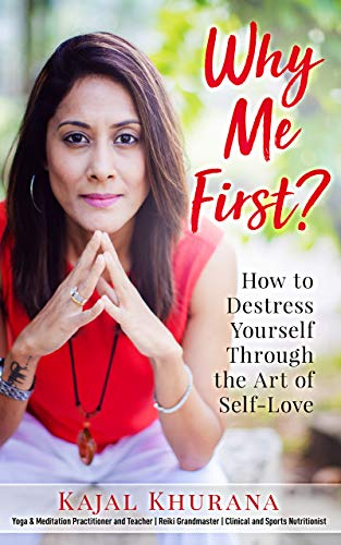 Why Me First?: How to Destress Yourself Through the Art of Self-Love (English Edition)