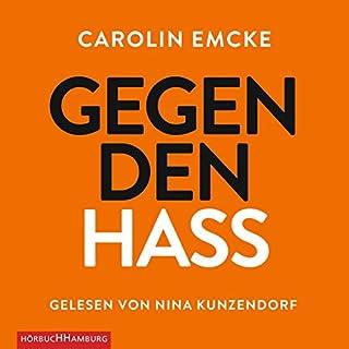 Gegen den Hass                   Autor:                                                                                                                                 Carolin Emcke                               Sprecher:                                                                                                                                 Nina Kunzendorf                      Spieldauer: 5 Std. und 7 Min.     52 Bewertungen     Gesamt 4,6