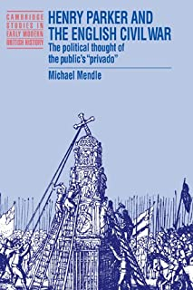 Henry Parker and the English Civil War: The Political Thought of the Public's 'Privado' (Cambridge Studies in Early Modern British History)