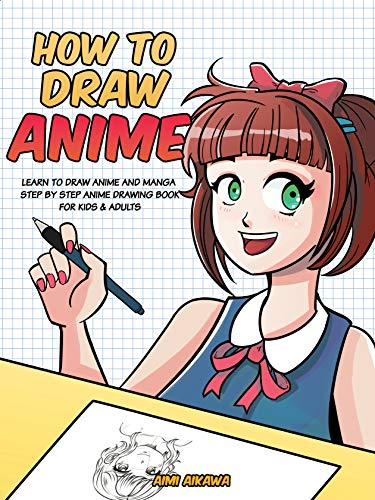 How to Draw Anime: Learn to Draw Anime and Manga - Step by Step Anime Drawing Book for Kids & Adults (English Edition)