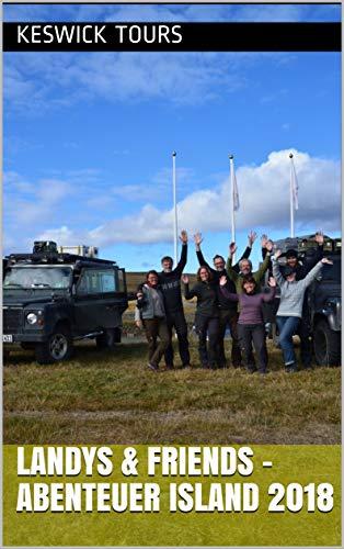Landys & Friends - Abenteuer Island 2018: 4 Land Rover Defender nach und durch Island