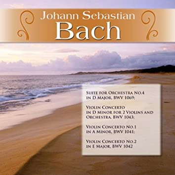 J.S. Bach: Suite for Orchestra No.4 in D Major, BWV 1069; Violin Concerto in D Minor for 2 Violins and Orchestra, BWV 1043; Violin Concerto No.1 in A Minor, BWV 1041; Violin Concerto No.2 in E Major, BWV 1042