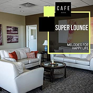 Super Lounge - Melodies For Happy Life
