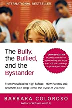 The Bully, the Bullied, and the Bystander: From Preschool to HighSchool--How Parents and Teachers Can Help Break the Cycle (Updated Edition) Updated edition by Coloroso, Barbara (2009) Paperback