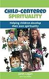 Child-Centered Spirituality: Helping children develop their own spirituality - Janet Logan