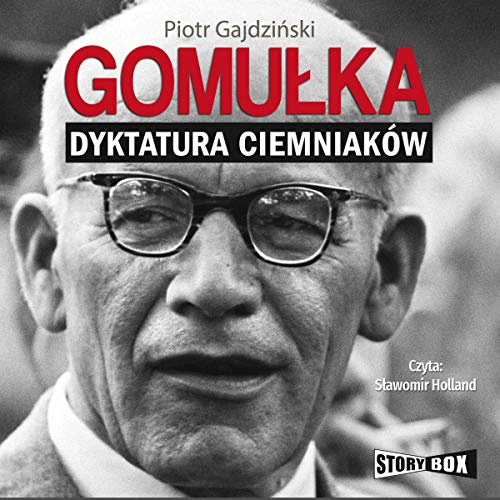 Gomułka     Dyktatura ciemniaków              By:                                                                                                                                 Piotr Gajdziński                               Narrated by:                                                                                                                                 Sławomir Holland                      Length: 19 hrs and 35 mins     Not rated yet     Overall 0.0