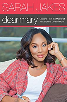 Dear Mary: Lessons From the Mother of Jesus for the Modern Mom by [Sarah Jakes]