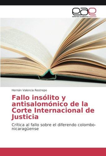 Fallo insólito y antisalomónico de la Corte Internacional de Justicia: Crítica al fallo sobre el diferendo colombo-nicaragüense