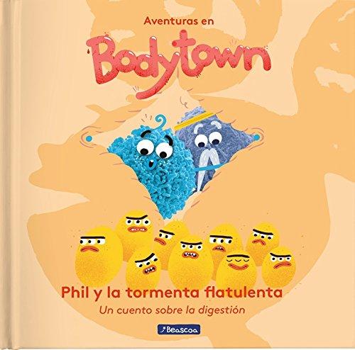 Phil y la tormenta flatulenta (Aventuras en Bodytown): Un cuento sobre la digestión