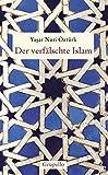 Der verfälschte Islam: Eine Kritik der Geschichte islamischen Denkens - Yasar Nuri Öztürk