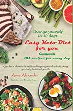 Easy Keto Diet for you. Cookbook. 103 recipes for every day. Change yourself in 30 days.: Keto diet is a formula for health and longevity that will radically change your body, health and your life.