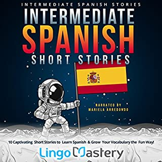 Intermediate Spanish Short Stories     10 Captivating Short Stories to Learn Spanish & Grow Your Vocabulary the Fun Way!              By:                                                                                                                                 Lingo Mastery                               Narrated by:                                                                                                                                 Mariela Arredondo                      Length: 5 hrs and 31 mins     Not rated yet     Overall 0.0