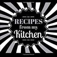 Recipes From My Kitchen: A Blank Cookbook Journal for Men to Write in Their Favorite Recipes
