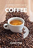 A Coffee Lover's Guide to Coffee: All the Must - Know Coffee Methods, Techniques, Equipment,...