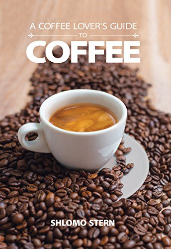 A Coffee Lover's Guide to Coffee: All the Must - Know Coffee Methods, Techniques, Equipment, Ingredients and Secrets