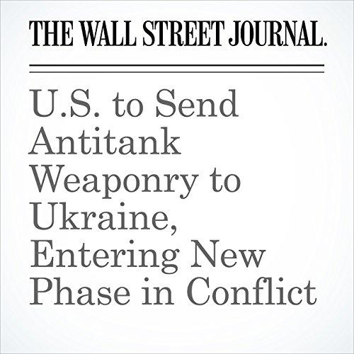 U.S. to Send Antitank Weaponry to Ukraine, Entering New Phase in Conflict copertina