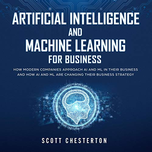 Artificial Intelligence and Machine Learning for Business cover art