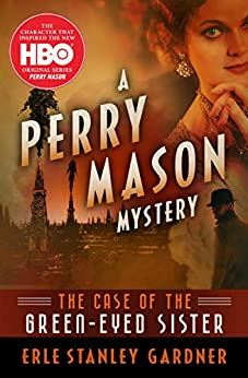 The Case of the Green-Eyed Sister (The Perry Mason Mysteries Book 4) by [Erle Stanley Gardner]