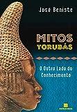 Mitos Yorubás: O outro lado do conhecimento (Portuguese Edition)