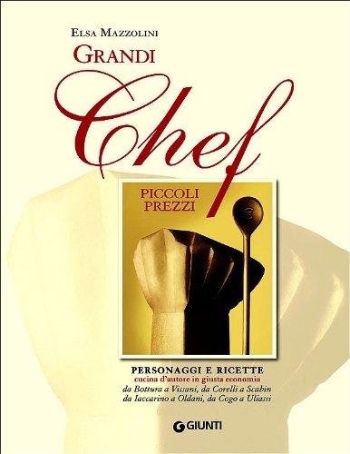 Grandi chef piccoli prezzi. Personaggi e ricette, cucina d'autore in giusta economia: da Bottura a Vissani, da Corelli a Scabin, da Iaccarino a Oldani, da Cogo... (Peccati di gola)
