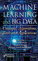Machine Learning and Big Data: Concepts, Algorithms, Tools and Applications Front Cover