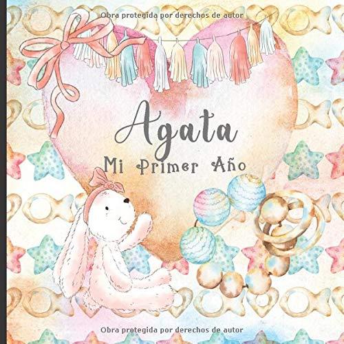 Agata: Mi Primer Año: Recuerde y celebre el primer año de su bebé con este diario para bebés