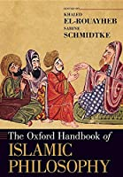 The Oxford Handbook of Islamic Philosophy (Oxford Handbooks)