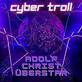 Cyber Troll [Explicit]